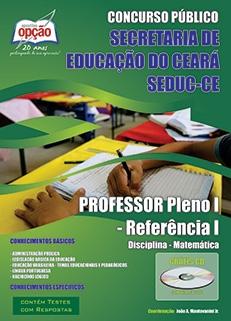 SEDUC / CE-PROFESSOR PLENO I - REFERÊNCIA I: DISCIPLINA - MATEMÁTICA-PROFESSOR PLENO I - REFERÊNCIA I: DISCIPLINA - LÍNGUA PORTUGUESA-PROFESSOR PLENO I - REFERÊNCIA I: DISCIPLINA - HISTÓRIA-PROFESSOR PLENO I - REFERÊNCIA I: DISCIPLINA - GEOGRAFIA -PROFESSOR PLENO I - REFERÊNCIA I