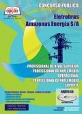 Eletrobras Amazonas Energia S/A-PROFISSIONAL DE NÍVEL SUPERIOR-PROFISSIONAL DE NÍVEL MÉDIO SUPORTE (NÍVEL MÉDIO)