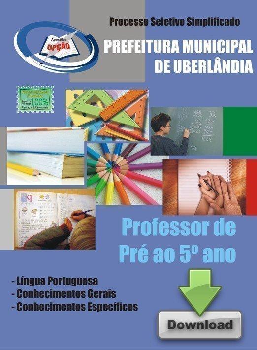Apostila Professor De Pré Ao 5º Ano - Concurso Prefeitura De Uberlândia / MG...