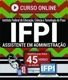 Curso On-Line ASSISTENTE EM ADMINISTRAÇÃO - Concurso IFPI 2019