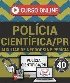 Curso On-Line AUXILIAR DE NECROPSIA / AUXILIAR DE PERÍCIA - Concurso Polícia Científica PR 2017