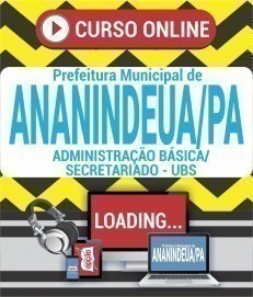 Curso On-Line ADMINISTRAÇÃO BÁSICA / SECRETARIADO - UBS - Concurso Prefeitura de Ananindeua 2020