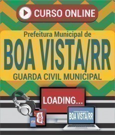 Curso On-Line GUARDA CIVIL MUNICIPAL - Concurso Prefeitura de Boa Vista 2020