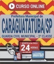 Curso On-Line GUARDA CIVIL MUNICIPAL - 2ª CLASSE - Concurso Prefeitura de Caraguatatuba 2019