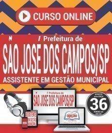 Curso On-Line ASSISTENTE EM GESTÃO MUNICIPAL - Concurso Prefeitura de São José dos Campos 2018