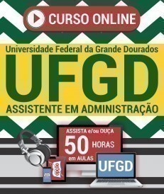 Curso On-Line ASSISTENTE EM ADMINISTRAÇÃO - Concurso UFGD 2019