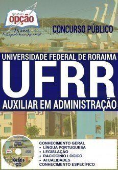 Apostila Concurso UFRR 2016 - Universidade Federal de Roraima - UFRR Boa Vista - RR, AUXILIAR EM ADMINISTRAÇÃO