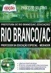 Processo Seletivo Prefeitura de Rio Branco AC 2017 - PROFESSOR DA EDUCAÇÃO ESPECIAL - MEDIADOR